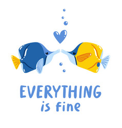 everything is fine two fishes kissing lettering vector image