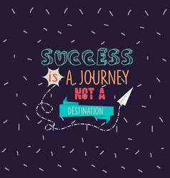 Success is a journey not a destination quotes vector