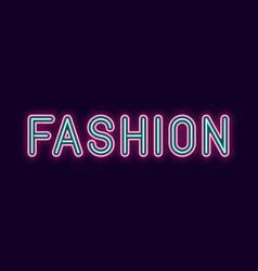 Neon inscription of fashion vector