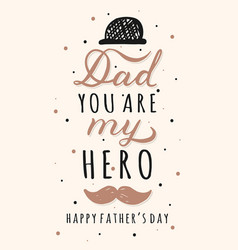 Dad you are my hero lettering inscriptions for vector