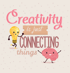 creativity is just connecting things quotes poster vector image
