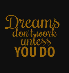 Dreams dont work unless you do motivational quotes vector