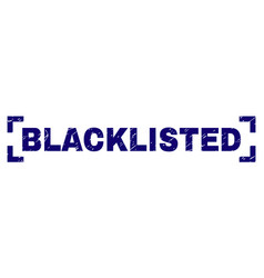 Grunge textured blacklisted stamp seal inside vector