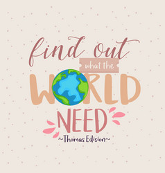 find out what the world needs quotes motivation vector image