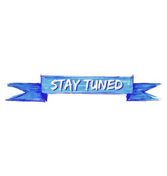 Stay tuned ribbon vector