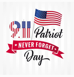 9 11 partiot day never forget usa flag lettering vector