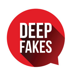 Deep fakes sign speech bubble vector