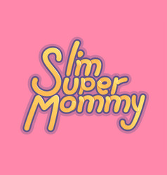 im super mommy - for mothers day vector image