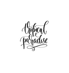 tropical paradise - hand lettering inscription vector image