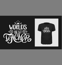world best teacher t shirt print design vector image