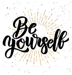 be yourself hand drawn motivation lettering quote vector image