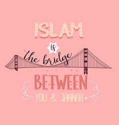 islam is the bridge between you and jannah heaven vector image