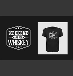 weekend whiskey t shirt print design white vector image