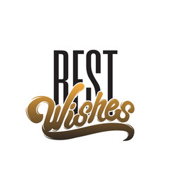 best wishes handwritten lettering isolated type vector image