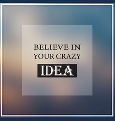 believe in your crazy idea inspiration and vector image