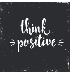 Think positive Hand drawn typography poster vector image