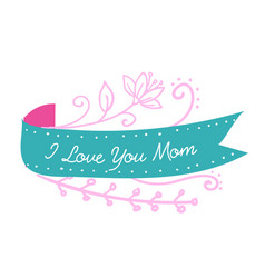 i love you mom ribbon pink flower background vector image