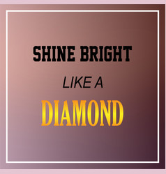 shine bright like a diamond inspiration and vector image