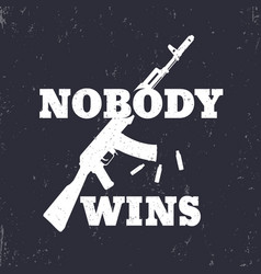 t-shirt print nobody wins with assault rifle vector image