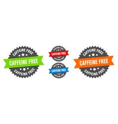 caffeine free sign round ribbon label set seal vector image