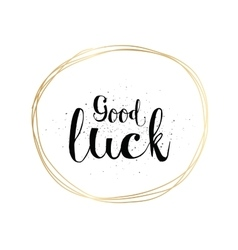 Good luck inscription Greeting card with vector