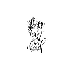 all you need is love and beach - hand lettering vector image