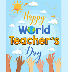 happy world teachers day with many hands poster vector image