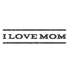 I Love Mom Watermark Stamp vector