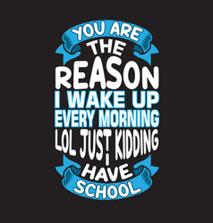 School quotes and slogan good for t-shirt you are vector