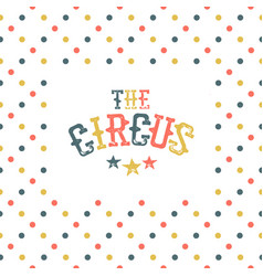 the circus abstract poster template vector image