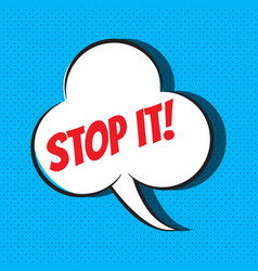 comic speech bubble with phrase stop it vector image vector image