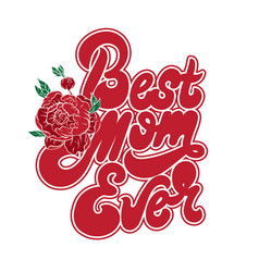 best mom ever handwritten lettering made in old vector image