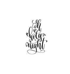 oh holy night - hand lettering black ink phrase to vector image vector image