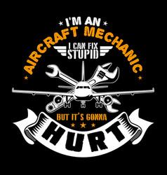I m an aircraft mechanic aircraft quote vector