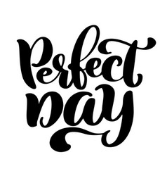 hand drawn lettering quote perfect day modern vector image