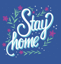 Stay home hand lettering with flower decoration vector