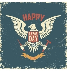 Happy labor day poster template Eagle on grunge vector image