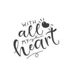 lettering with phrase with all my heart vector image