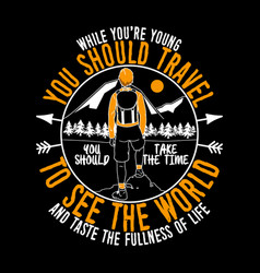 while you are young you should travel adventure vector image