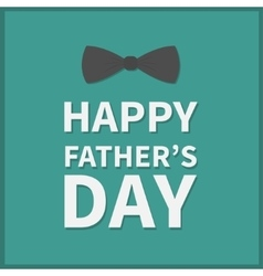 Happy fathers day Greeting card with black neck vector