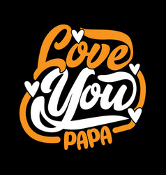 Love you papa funny papa lover quote vector