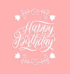 happy birthday hand lettering for greeting vector image