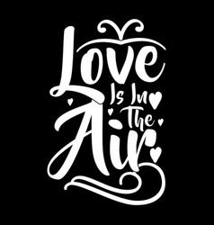 Love is in the air a gift for someone you vector