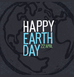 happy earth day 22 april earth symbol and text vector image