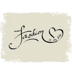 Fashion is my love Lettering vector image