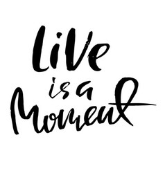 live is a moment hand drawn dry brush lettering vector image