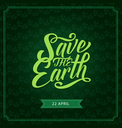 Save the earth banner for ecology holiday design vector