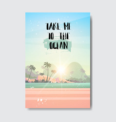take me to ocean summer landscape palm tree beach vector image