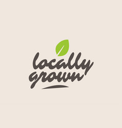 locally grown word or text with green leaf vector image
