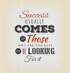 Success usually comes to those who are too busy vector